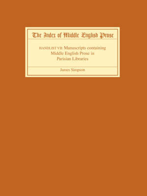 The Index of Middle English Prose Handlist VII: Manuscripts containing Middle English Prose in Parisian Libraries