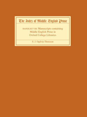 The The Index of Middle English Prose: Handlist 8: The Index of Middle English Prose Handlist VIII Manuscripts Containing Middle English Prose in Oxford College Libraries
