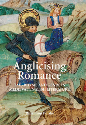 Anglicising Romance: Tail-Rhyme and Genre in Medieval English Literature