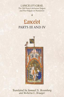 Lancelot-Grail: 4. Lancelot part III and IV: The Old French Arthurian Vulgate and Post-Vulgate in Translation