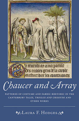 Chaucer and Array: Patterns of Costume and Fabric Rhetoric in The Canterbury Tales, Troilus and Criseyde and Other Works