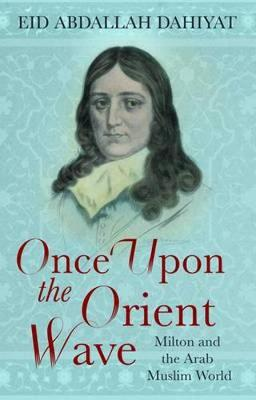 Once Upon the Orient Wave: Milton and the Arab Muslim World