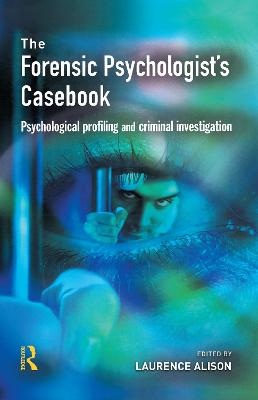 The Forensic Psychologist's Casebook: Psychological Profiling and Criminal Investigation