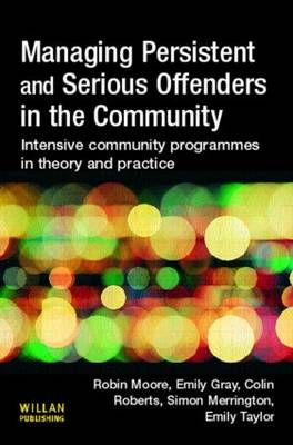 Managing Persistent and Serious Offenders in the Community: Intensive Community Programmes in Theory and Practice