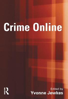 Crime Online: Committing, Policing and Regulating Cybercrime