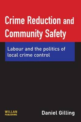 Crime Reduction and Community Safety: Labour and the Politics of Local Crime Control