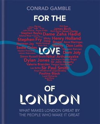 For the Love of London: What makes London great by the people who make it great