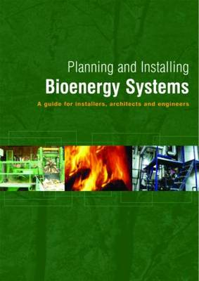 Planning and Installing Bioenergy Systems: A Guide for Installers, Architects and Engineers