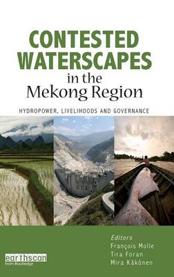 Contested Waterscapes in the Mekong Region: Hydropower, Livelihoods and Governance