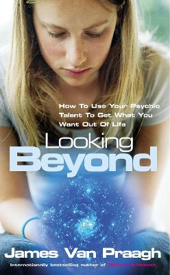 Looking Beyond: How To Use Your Psychic Talent To Get What You Want
