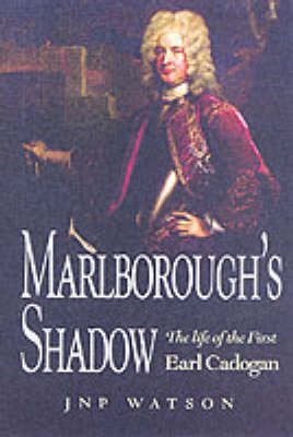 Marlborough's Shadow: The Life of the First Earl Cadogan