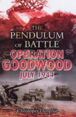 The Pendulum of Battle: Operation Goodwood - July 1944