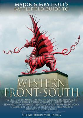 Major and Mrs. Holt's Concise Guide to the Western Front - South: The First Battle of the Marne, the Aisne 1914, Verdun, the Somme 1916