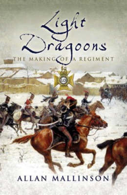 The Light Dragoons: The Making of a Regiment