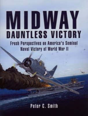 Midway, Dauntless Victory: Fresh Perspectives on America's Seminal Naval Battle