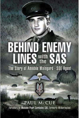 Behind Enemy Lines with the SAS: The Story of Amedee Maingard, SOE Agent