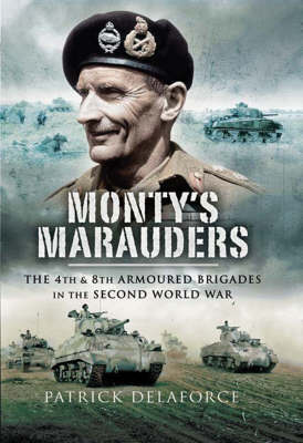 Monty's Marauders: The 4th and 8th Armoured Brigades in the Second World War