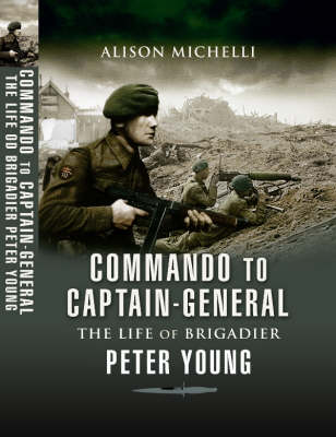 Commando to Captain-Generall, The Life of Brigadier Peter Young