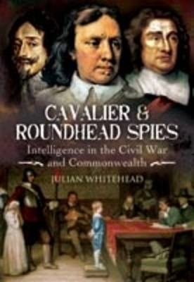 Cavalier and Roundhead Spies: Intelligence in the Civil War and Commonwealth