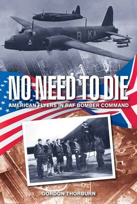 No Need to Die: American Flyers in RAF Bomber Command