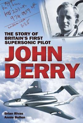 John Derry: The Story of Britain's First Supersonic Pilot