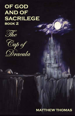 Of God & Sacrilege: Book 2: The Cup of Dracula