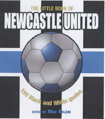 The Little Book of Newcastle United: 150 Black and White Quotes