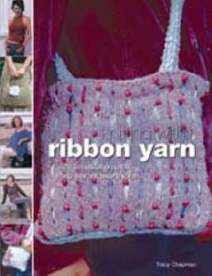 Knitting with Ribbon Yarn: Beautiful Projects Using Vibrant Luxury Yarns