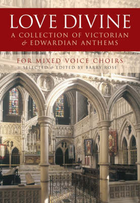 Love Divine: A Collection of Victorian and Edwardian Anthems