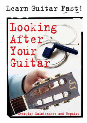 Looking After Your Guitar: Everyday Maintenance and Repairs
