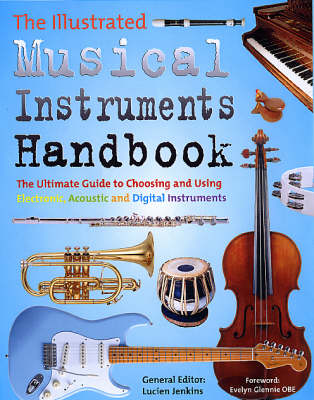 The Illustrated Musical Instruments Handbook: The Ultimate Guide to Choosing and Using Electronic, Acoustic and Digital Instruments