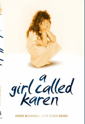 A Girl Called Karen: A True Story of Sex Abuse and Resilience