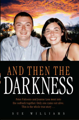 And Then the Darkness: The Fascinating Story of the Disappearance of Peter Falconio and the Trials of Joanne Lees