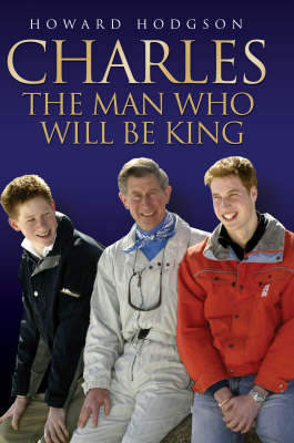 Charles: the Man Who Will be King