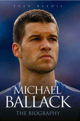 Michael Ballack: The Biography