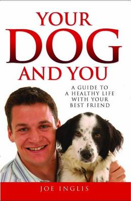 Your Dog and You: A Guide to a Healthy Life with Your Best Friend