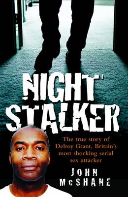 Night Stalker: The True Story of Delroy Grant, Britain's Most Shocking Serial Sex Attacker