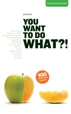 You Want To Do WHAT?!: 100 alternative career options