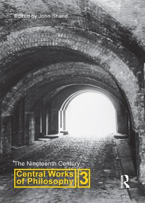Central Works of Philosophy: Nineteenth Century: Vol. 3