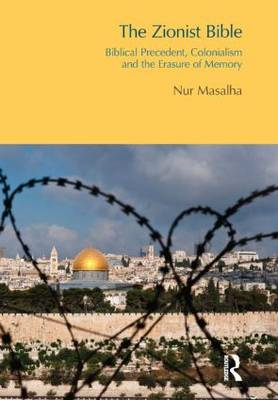 The Zionist Bible: Biblical Precedent, Colonialism and the Erasure of Memory