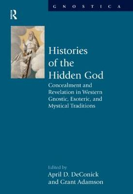 Histories of the Hidden God: Concealment and Revelation in Western Gnostic, Esoteric, and Mystical Traditions