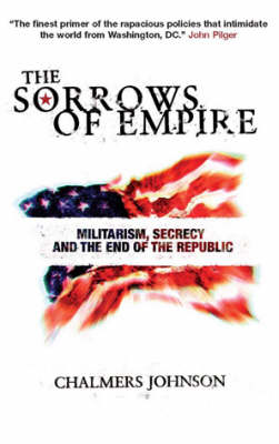 Sorrows of Empire: Militarism, Secrecy and the End of the Republic