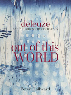 Out Of This World: Deleuze and the Philosophy of Creation