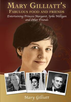 Mary Gilliatt's Fabulous Food and Friends: Entertaining Princess Margaret, Spike Milligan and Other Friends