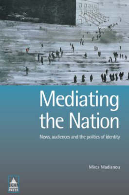 Mediating the Nation: News, Audiences and the Politics of Identity