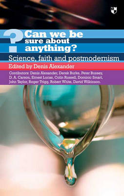 Can We be Sure About Anything?: Science, Faith and Postmodernism
