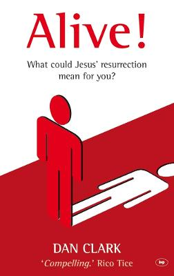 Alive!: What Jesus' Resurrection Could Mean for You