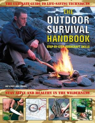 The Outdoor Survival Handbook: Step-by-step Bushcraft Skills: The Ultimate Guide to Life-saving Techniques