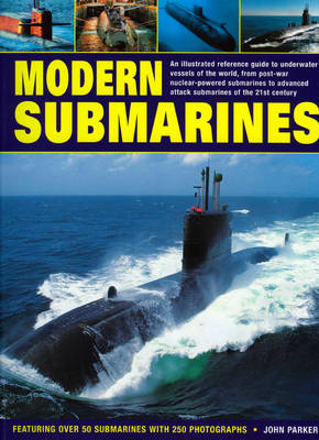 Modern Submarines: An Illustrated Reference Guide to Underwater Vessels of the World, from Post-war Nuclear-powered Submarines to Advanced Attack Submarines of the 21st Century