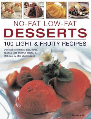 No-fat Low-fat Desserts: Delectable Crumbles, Pies, Cakes, Souffles, Ice and Fruit Salads, in 450 Step-by-step Photographs